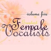 Greatest Female Vocalists, Vol 5 Songs