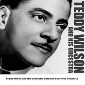 Teddy Wilson And His Orchestra Selected Favorites, Vol. 2 Songs