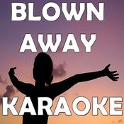 Blown Away (In The Style Of Carrie Underwood) [Karaoke Version] Songs