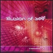 Illusion Of Self - Tribeadelic Records Songs