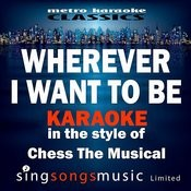 Wherever I Want To Be (In The Style Of Chess The Musical) [Karaoke Version] - Single Songs