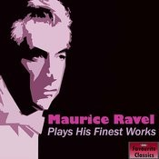 Maurice Ravel Plays His Finest Works Songs