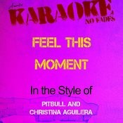 Feel This Moment (In The Style Of Pitbull And Christina Aguilera) [Karaoke Version] - Single Songs