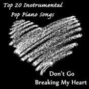 Top 20 Instrumental Pop Piano Songs: Don't Go Breaking My Heart Songs