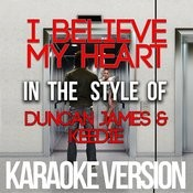 I Believe My Heart (In The Style Of Duncan James & Keedie) [Karaoke Version] - Single Songs