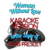 Woman Without Love (In The Style Of Elvis Presley) [Karaoke Version] - Single Songs