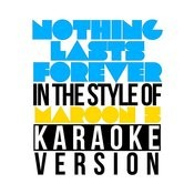 Nothing Lasts Forever (In The Style Of Maroon 5) [Karaoke Version] - Single Songs