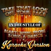 Take That Look Off Your Face (In The Style Of Marti Webb From Song & Dance) [Karaoke Version] Song