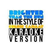 Brighter Than The Sun (In The Style Of Colbie Caillat) [Karaoke Version] - Single Songs