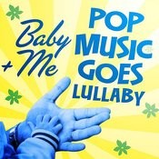 Baby+Me (Pop Music Goes Lullaby) Songs