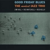 Good Friday Blues: The Modest Jazz Trio (Bonus Track Version) Songs