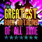 The Greatest Rock Anthems Of All Time Songs