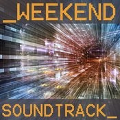 Weekend Soundtrack: The Best Of Electronic, Dance, And Ambient Grooves Songs