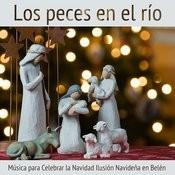Los Peces En El Río, Música Para Celebrar La Navidad Ilusión Navideña En Belén Songs
