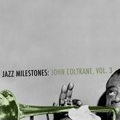 Jazz Milestones: John Coltrane, Vol. 3 Songs