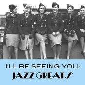 I'll Be Seeing You: Jazz Greats Songs