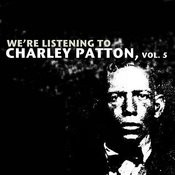 We're Listening To Charley Patton, Vol. 5 Songs