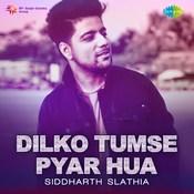 Dilko Tumse Pyar Hua - Siddharth Slathia Songs