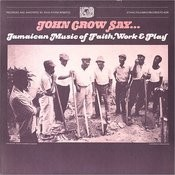 John Crow Say..: Jamaican Music Of Faith, Work And Play Songs