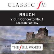 Bruch: Violin Concerto No.1, Scottish Fantasy (Classic FM: The Full Works) Songs