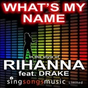 What's My Name (In The Style Of Rihanna Feat. Drake) Songs