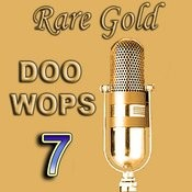 Rare Gold Doo Wops Vol 7 Songs