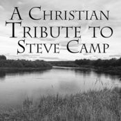 A Christian Tribute To Steve Camp Songs