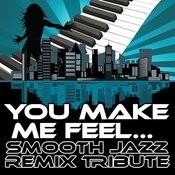 You Make Me Feel... (Smooth Jazz Re-Mix Tribute To Cobra Starship & Sabi) Songs