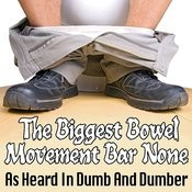 The Biggest Bowel Movement Bar None - As Heard In Dumb And Dumber Songs
