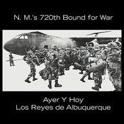 Ayer Y Hoy: N.M.'s 720th Bound For War Songs