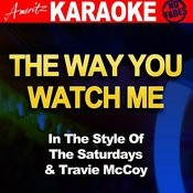 The Way You Watch Me (In The Style Of The Saturdays And Travie Mccoy) [Karaoke Version] Songs