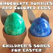 Chocolate Bunnies And Colored Eggs: Children's Songs For Easter Songs