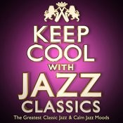 Keep Cool With Jazz Classics - The Greatest Classic Jazz & Calm Jazz Moods Songs