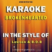 Brokenhearted (In The Style Of Lawson & B.O.B) [Karaoke Version] Song