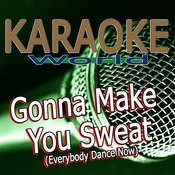 Gonna Make You Sweat (Everybody Dance Now) [Originally Performed By C+C Music Factory] [Karaoke Version] Song