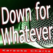 Down For Whatever (Originally Performed By Kelly Rowland) [Karaoke Version] Song