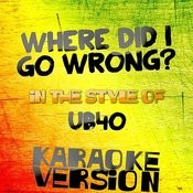 Where Did I Go Wrong? (In The Style Of Ub40) [Karaoke Version] - Single Songs