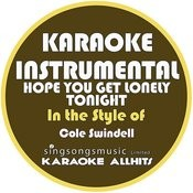Hope You Get Lonely Tonight (In The Style Of Cole Swindell) [Karaoke Instrumental Version] - Single Songs