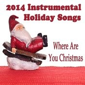 2014 Instrumental Holiday Songs: Where Are You Christmas Songs