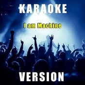 I Am Machine (Karaoke Version) Song