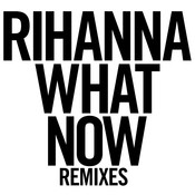 What Now (Remixes) Songs