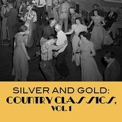 Silver And Gold: Country Classics, Vol. 1 Songs