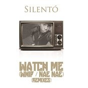 Watch Me (Whip / Nae Nae) (Remixes) Songs