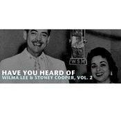 Have You Heard Of Wilma Lee & Stoney Cooper, Vol. 2 Songs
