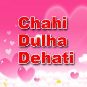 Chahi Dulha Dehati Songs
