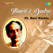 Ravi Kichlu - Thumri Dadra Songs