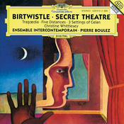 Birtwistle: Secret Theatre; Tragoedia; Five Distances; 3 Settings of Celan Songs