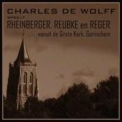 Charles De Wolff Speelt Rheinberger, Reubke En Reger Songs