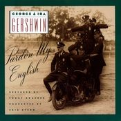George & Ira Gershwin: Pardon My English Songs