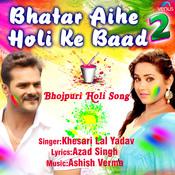 Bhatar Aihe Holi Ke Baad 2 Ashish Verma Full Song